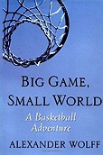 Big Game, Small World: A Basketball AdventureWolff, Alexander - Product Image
