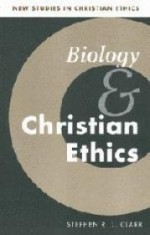 Biology and Christian Ethics (New Studies in Christian Ethics)by: Clark, Stephen R. L. - Product Image