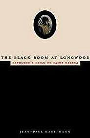 Black Room at Longwood, The: Napoleon's Exile on Saint HelenaKauffmann, Jean-Paul - Product Image