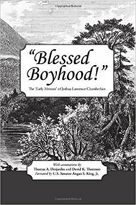 """Blessed Boyhood!"": The 'Early Memoir' of Joshua Lawrence ChamberlainDesjardin (Annotations), Thomas A., David K. Thomson (Annotations)/ Angus S. King, Jr. (Foreward) - Product Image"