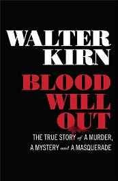 Blood Will Out: The True Story of a Murder, a Mystery, and a MasqueradeKirn, Walter - Product Image