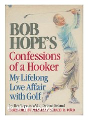 Bob Hope's Confessions of a Hooker: My Lifelong Love Affair With Golf (SIGNED COPY)Hope, Bob & Dwayne Netland - Product Image