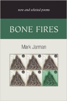 Bone Fires: New and Selected PoemsJarman, Mark - Product Image