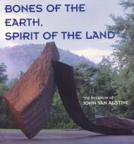 Bones of the Earth, Spirit  the Land - The Sculpture of John Van AlstineCapasso, Nicholas - Product Image
