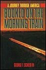Booked on the Morning Train: A Journey Through AmericaScheer, George - Product Image