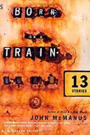 Born on a Train: 13 Storiesby: McManus, John - Product Image
