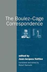 Boulez-Cage Correspondence, TheNattiez , Jean-Jaques;Daroine,Francoise;et al. - Product Image