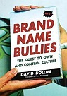 Brand Name Bullies: The Quest to Own and Control CultureBollier, David - Product Image
