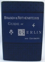 Brasch & Rothenstein's Guide of Berlin and Environs - An Index and Guide to Institutions, Places of Amusements, the Principal Public and Business Houses in and about the German Capital - New, Enlarged and Revised EditionBrasch & Ro - Product Image