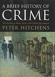 Brief History of Crime, A: The Decline of Order, Justice and Liberty in EnglandHitchens, Peter - Product Image