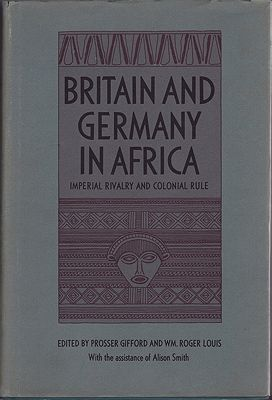 Britain and Germany in Africa: Imperial Rivalry and Colonial RuleGifford (Editors), Prosser and Wm. Roger Louis - Product Image