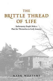 Brittle Thread of Life, The: Back Country People Make a Place for Themselves in Early AmericaWilliams, Mark - Product Image