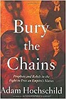 Bury the Chains: Prophets and Rebels in the Fight to Free an Empire's SlavesHochschild, Adam - Product Image
