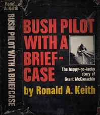 Bush pilot with a briefcase: the happy-go-lucky story of Grant McConachie Keith, Ronald A. - Product Image