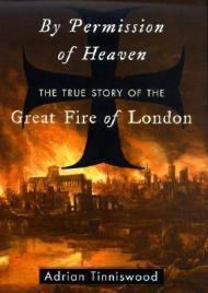 By Permission of Heaven: The True Story of the Great Fire of LondonTinniswood, Adrian  - Product Image