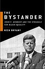 Bystander, The : John F. Kennedy and the Struggle for Black EqualityBryant, Nick - Product Image