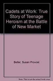 Cadets at War: The True Story of Teenage Heroism at the Battle of New MarketBeller, Susan Provost - Product Image