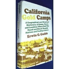 California Gold Camps: A Geographical and Historical Dictionary of Camps, Towns, and Localities Where Gold Was Found and Mined, Wayside Stations and Trading CentersGudde, Erwin Gustav - Product Image