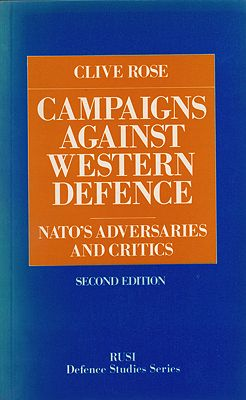 Campaigns Against Western Defence: NATO's Adversaries and Critics RUSI defence studies series Rose, Clive - Product Image