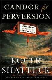 Candor and Perversion: Literature, Education, and the ArtsShattuck, Roger - Product Image