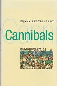 Cannibals: The Discovery and Representation of the Cannibal from Columbus to Jules VerneLestringant, Frank - Product Image