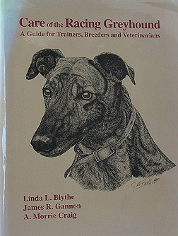 Care of the Racing Greyhound, A Guid for Trainers, Breeders and VeterinariansBlythe, Linda L., James R. Gannon and A. Morrie Craig, Illust. by: Bartlett, Jill  - Product Image