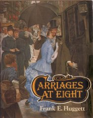 Carriages at eight: Horse-drawn society in Victorian and Edwardian timesHuggett, Frank E. - Product Image