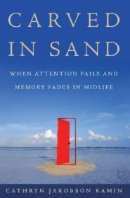 Carved in Sand: When Attention Fails and Memory Fades in Midlifeby: Ramin, Cathryn Jakobson - Product Image