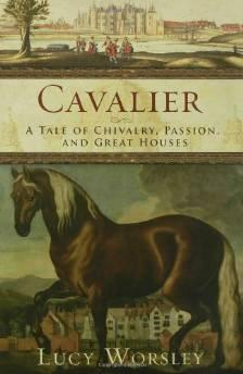 Cavalier: A Tale of Chivalry, Passion, and Great HousesWorsley, Lucy - Product Image