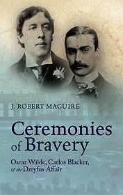 Ceremonies of Bravery - Oscar Wilde, Carlos Blacker, & the Dreyfus Affair (INSCRIBED BY AUTHOR)Maguire, J. Robert - Product Image