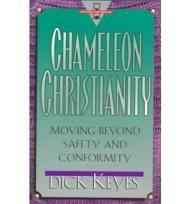 Chameleon Christianity: Moving Beyond Safety and Conformityby: Keyes, Dick - Product Image