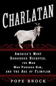 Charlatan: America's Most Dangerous Huckster, the Man Who Pursued Him, and the Age of FlimflamBrock, Pope - Product Image