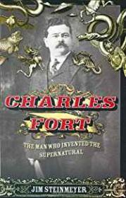 Charles Fort: The Man Who Invented the SupernaturalSteinmeyer, Jim - Product Image