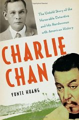 Charlie Chan: The Untold Story of the Honorable Detective and His Rendezvous with American HistoryHuang, Yunte - Product Image
