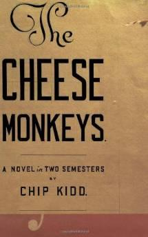 Cheese monkeys : a novel in two semesters, TheKidd, Chip - Product Image