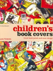 Children's Book Covers: Great Book Jacket and Cover DesignPowers, Alan - Product Image