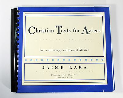 Christian Texts for Aztecs: Art and Liturgy in Colonial MexicoLara, Jaime - Product Image