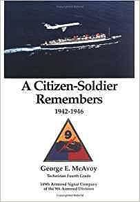 Citizen-Soldier Remembers 1942-1946, A: 149th Armored Signal Company of the 9th Armored DivisonMcAvoy, George E. - Product Image