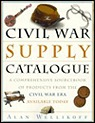 Civil War Supply Catalogue, The: A Comprehensive Sourcebook with Products from the Civil War Era Available TodayWellikoff, Alan - Product Image