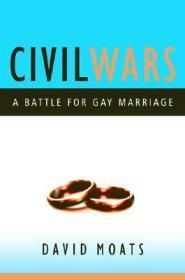Civil Wars: A Battle for Gay Marriageby: Moats, David - Product Image