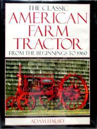Classic American Farm Tractor, The : From the Beginnings To 1960Halsey, Adam - Product Image