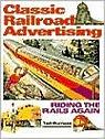 Classic Railroad Advertising: Riding the Rails AgainBurness, Tad - Product Image