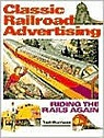 Classic Railroad Advertising: Riding the Rails AgainBurness, Tad - Product Image