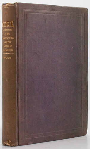 Coke: A Treatise on the Manufacture of Coke and the Saving of By-Products - With Special References to the Methods and Ovens Best Adapted to the Production of Good Coke from the Various American CoalsFulton, John - Product Image