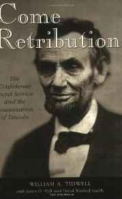 Come Retribution: The Confederate Secret Service and the Assassination of LincolnTidwell, William A. - Product Image