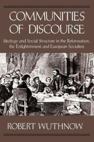 Communities of Discourse: Ideology and Social Structure in the Reformation, the Enlightenment, and European SocialismWuthnow, Robert - Product Image