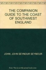 Companion Guide to The Coast of Southwest England, The by: Seymour, John; John Seynour - Product Image