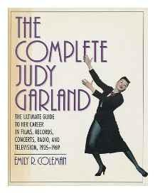 Complete Judy Garland, The: The Ultimate Guide to Her Career in Films, Records, Concerts, Radio, and Television, 1935-1969Coleman, Emily R. - Product Image