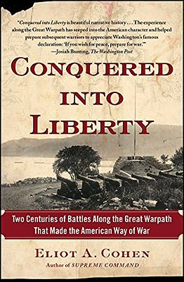 Conquered Into Liberty: Two Centuries of Battles Along the Great Warpath That Made the American Way of WarCohen, Eliot A. - Product Image