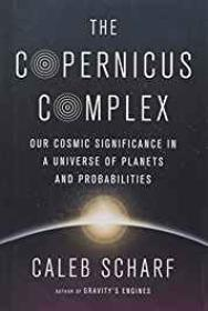 Copernicus Complex, The: Our Cosmic Significance in a Universe of Planets and Probabilities  (SIGNED) Scharf, Caleb - Product Image